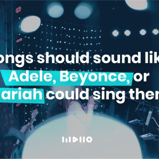 Songs should sound like Mariah, Beyonce or Adele could sing them