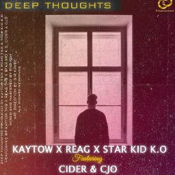 Deep Thoughts- Kaytow X ReaG X Star Kid K.O feat Cider and Cjo